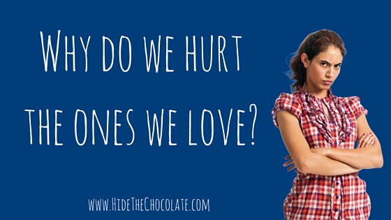 Why do we hurt the ones we love